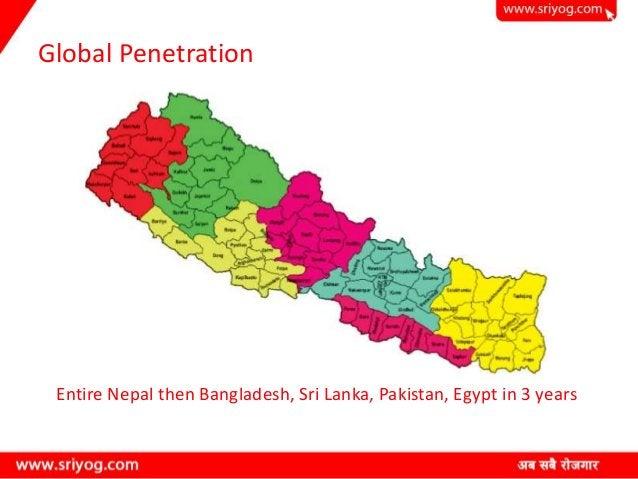 Global Penetration Entire Nepal then Bangladesh, Sri Lanka, Pakistan, Egypt in 3 years