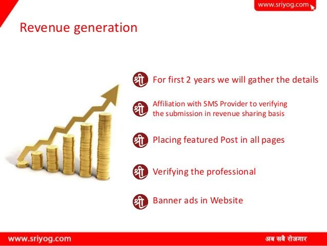Revenue generation For first 2 years we will gather the details Affiliation with SMS Provider to verifying the submission ...