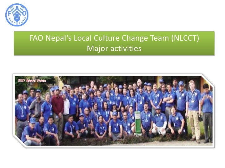 FAO Nepal's Local Culture Change Team (NLCCT)<br />Major activities<br />FAO Nepal Team<br />