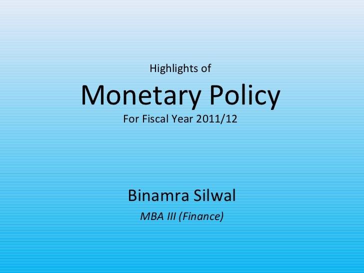 Highlights ofMonetary Policy   For Fiscal Year 2011/12   Binamra Silwal      MBA III (Finance)