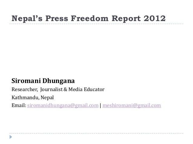 Nepal's Press Freedom Report 2012Siromani DhunganaResearcher, Journalist & Media EducatorKathmandu, NepalEmail: siromanidh...
