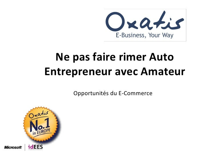 Ne pas faire rimer Auto Entrepreneur avec Amateur<br />Opportunités du E-Commerce<br />
