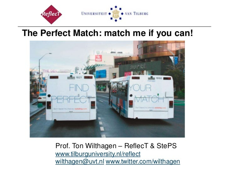 The Perfect Match: match me if you can!       Prof. Ton Wilthagen – ReflecT & StePS       www.tilburguniversity.nl/reflect...