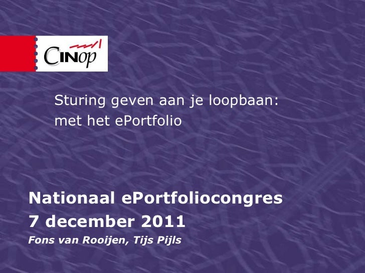 Sturing geven aan je loopbaan:    met het ePortfolioNationaal ePortfoliocongres7 december 2011Fons van Rooijen, Tijs Pijls