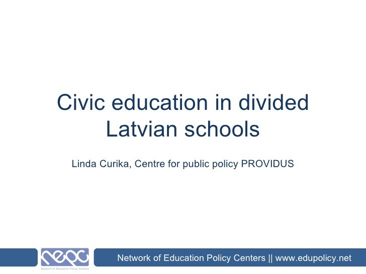 Civic education in divided Latvian schools Linda Curika, Centre for public policy PROVIDUS Network of Education Policy Cen...