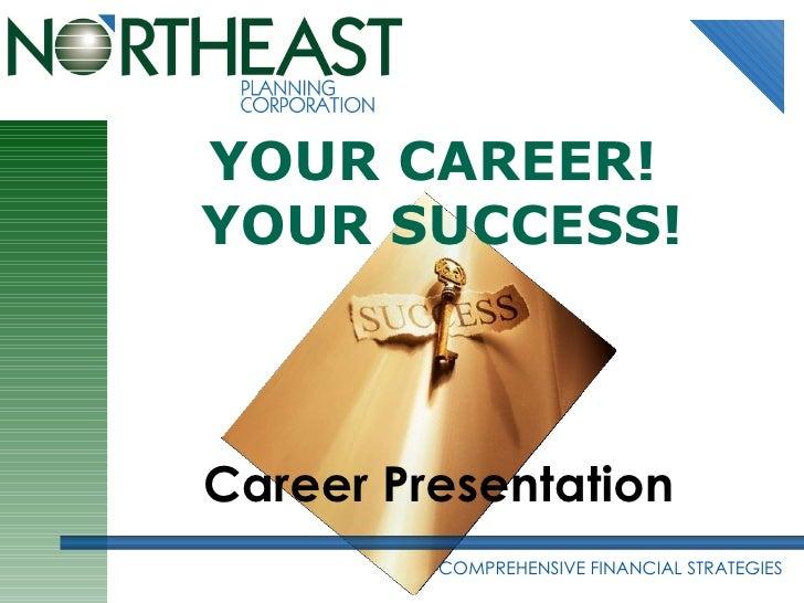 Career Presentation COMPREHENSIVE FINANCIAL STRATEGIES YOUR CAREER!  YOUR SUCCESS!