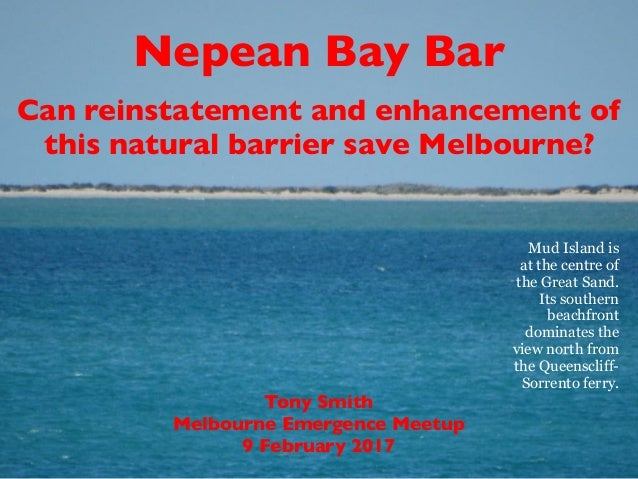 Tony Smith Melbourne Emergence Meetup 9 February 2017 Nepean Bay Bar Can reinstatement and enhancement of this natural bar...