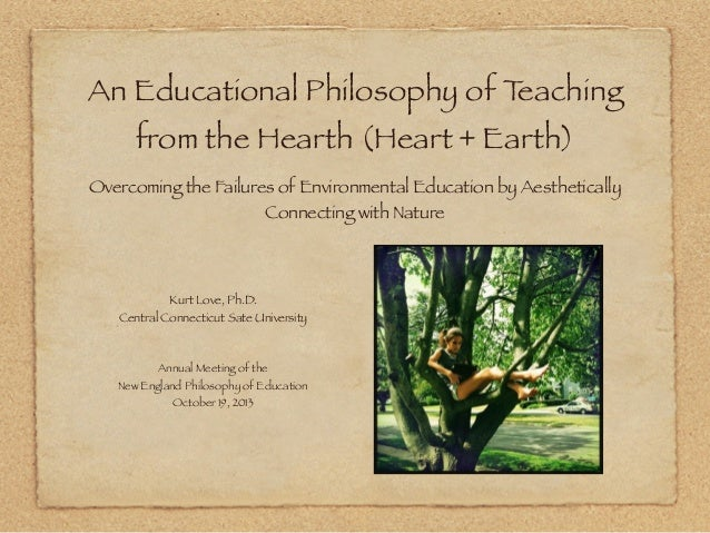 An Educational Philosophy of T eaching from the Hearth (Heart + Earth) Overcoming the Failures of Environmental Education ...
