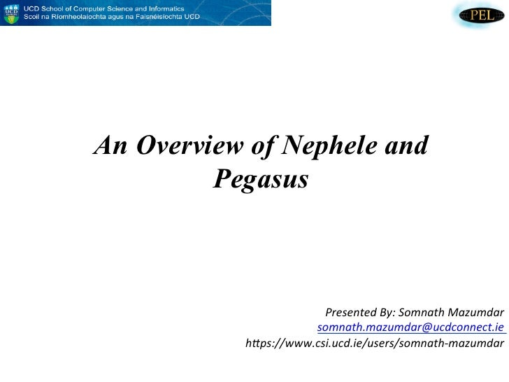 An Overview of Nephele and         Pegasus                        Presented	  By:	  Somnath	  Mazumdar	                   ...