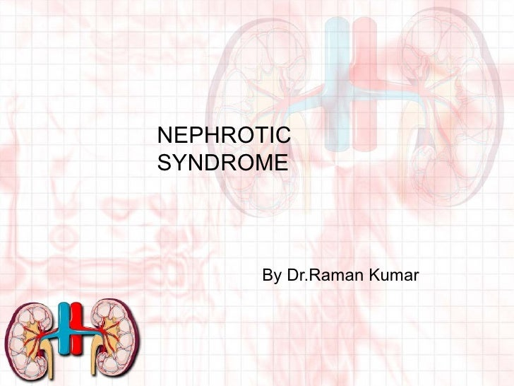 NEPHROTIC SYNDROME By Dr.Raman Kumar
