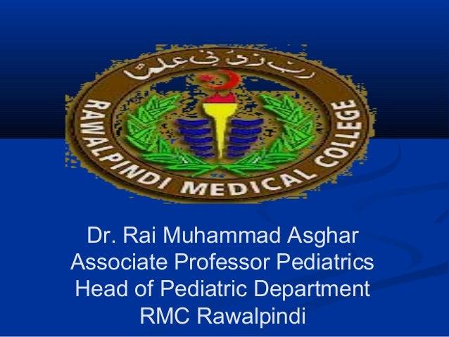 Dr. Rai Muhammad Asghar Associate Professor Pediatrics Head of Pediatric Department RMC Rawalpindi