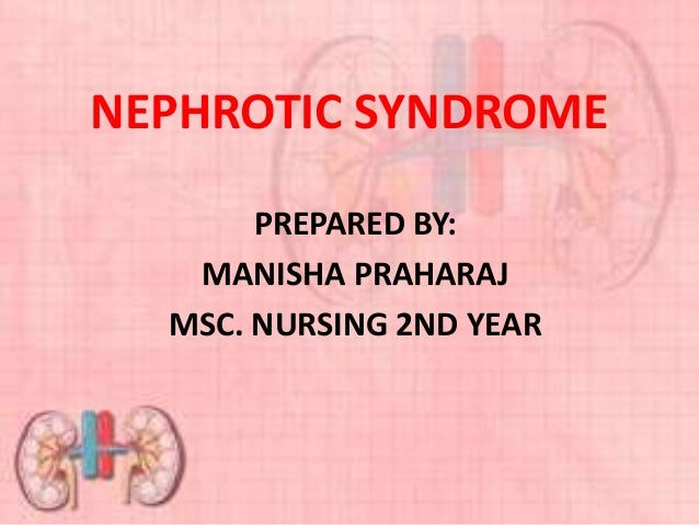 NEPHROTIC SYNDROME PREPARED BY: MANISHA PRAHARAJ MSC. NURSING 2ND YEAR