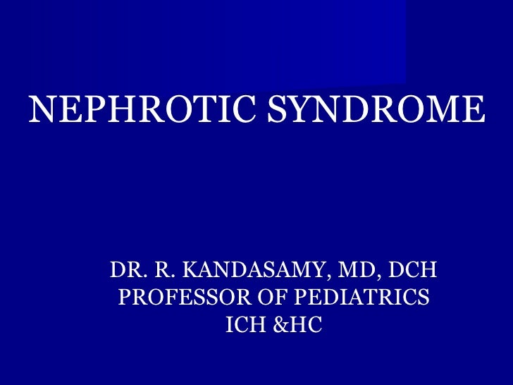 NEPHROTIC SYNDROME DR. R. KANDASAMY, MD, DCH PROFESSOR OF PEDIATRICS ICH &HC