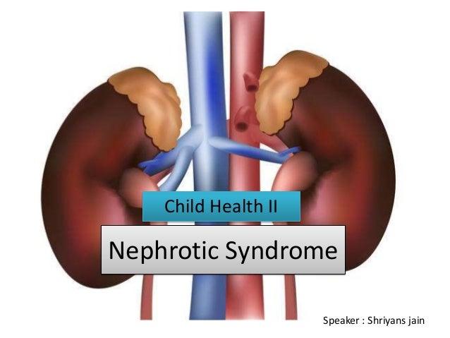 Nephrotic Syndrome Child Health II Speaker : Shriyans jain