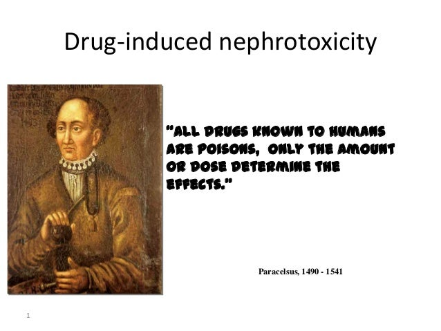 "1""All drugs known to humansare poisons, only the amountor dose determine theeffects.""Paracelsus, 1490 - 1541Drug-induced n..."