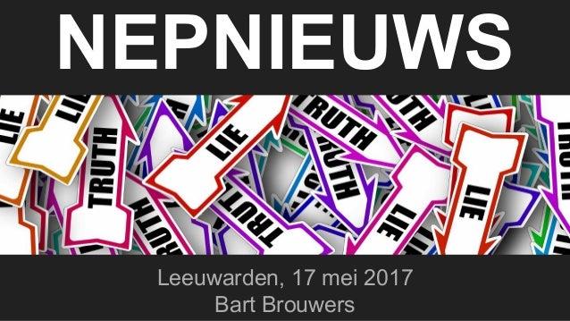 NEPNIEUWS Leeuwarden, 17 mei 2017 Bart Brouwers