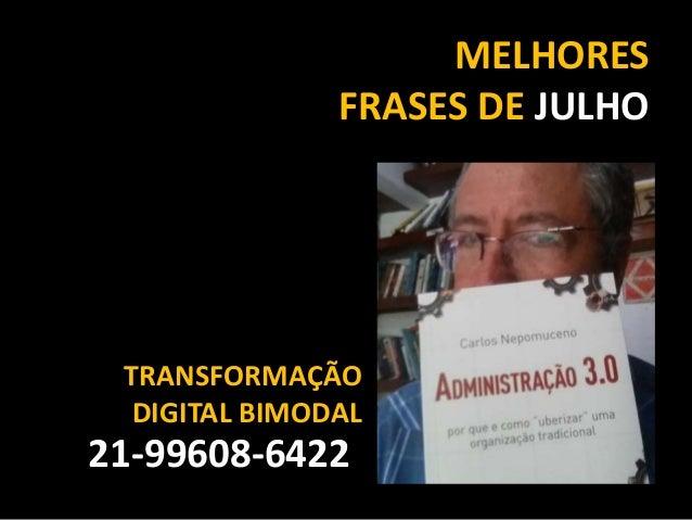 MELHORES FRASES DE JULHO 21-99608-6422 TRANSFORMAÇÃO DIGITAL BIMODAL