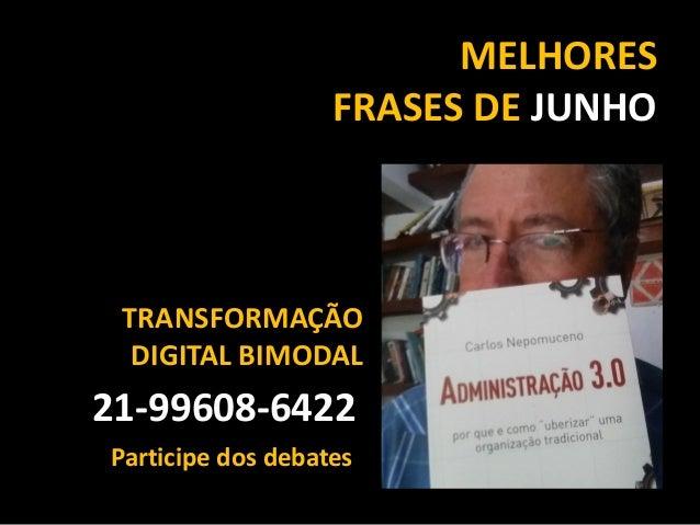 MELHORES FRASES DE JUNHO 21-99608-6422 TRANSFORMAÇÃO DIGITAL BIMODAL Participe dos debates