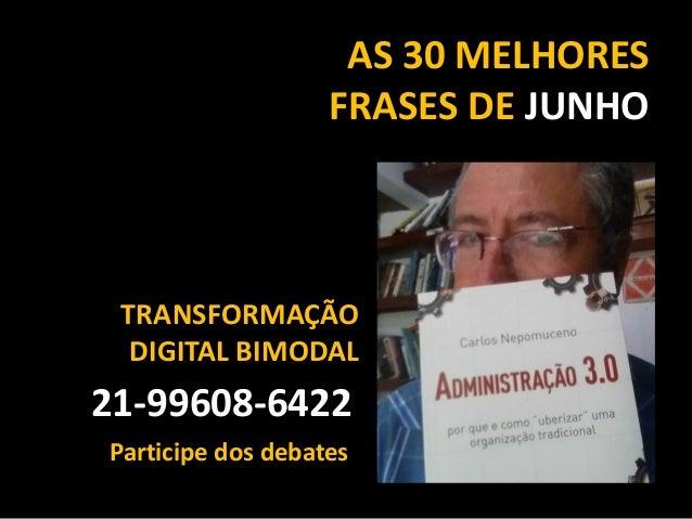 AS 30 MELHORES FRASES DE JUNHO 21-99608-6422 TRANSFORMAÇÃO DIGITAL BIMODAL Participe dos debates