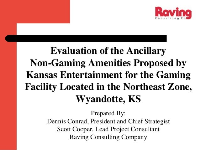 Evaluation of the Ancillary Non-Gaming Amenities Proposed by Kansas Entertainment for the Gaming Facility Located in the N...
