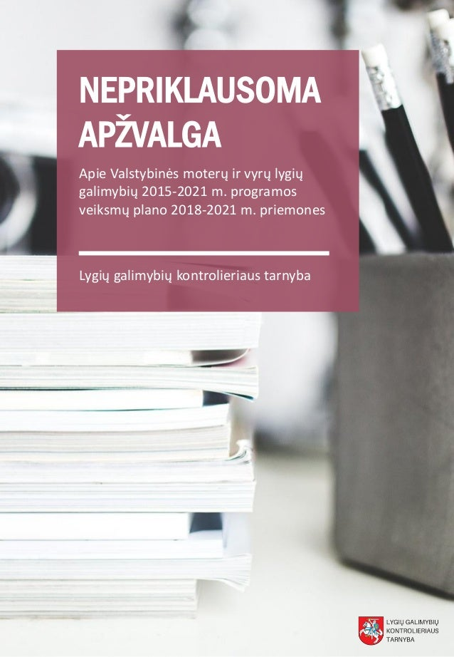 NEPRIKLAUSOMA APŽVALGA Apie Valstybinės moterų ir vyrų lygių galimybių 2015-2021 m. programos veiksmų plano 2018-2021 m. p...
