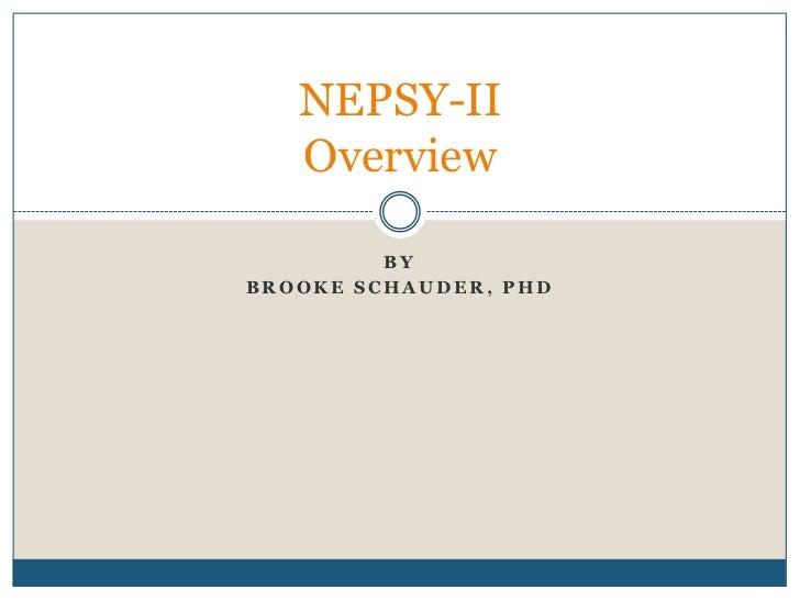 NEPSY-II   Overview         BYBROOKE SCHAUDER, PHD