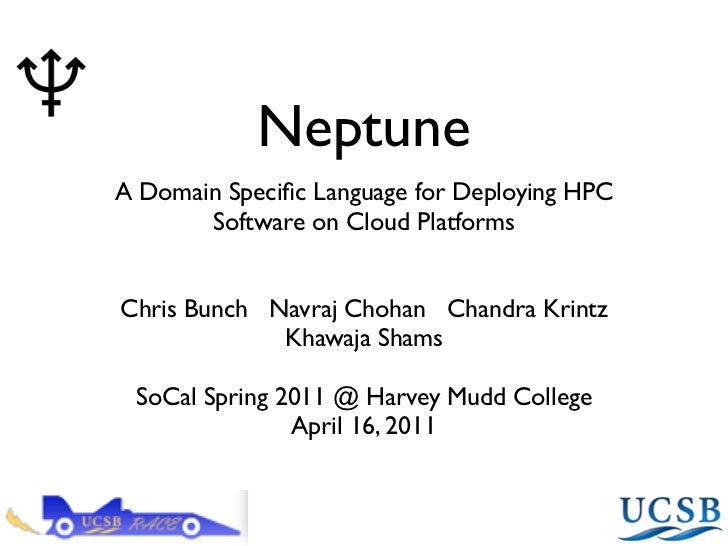 NeptuneA Domain Specific Language for Deploying HPC       Software on Cloud PlatformsChris Bunch Navraj Chohan Chandra Krin...
