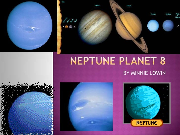 NEPTUNE PLANET 8<br /> BY MINNIE LOWIN<br />
