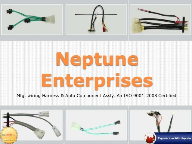 Neptune Enterprises Mfg. wiring Harness & Auto Component Assly. An ISO 9001:2008 Certified