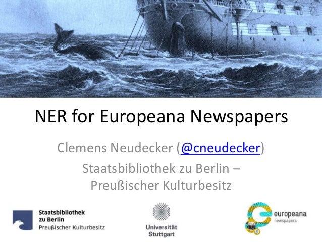 NER for Europeana Newspapers Clemens Neudecker (@cneudecker) Staatsbibliothek zu Berlin – Preußischer Kulturbesitz