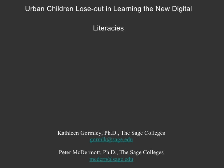 """"""" We don't go on the computers anymore"""" - How Urban Children Lose-out in Learning the New Digital Literacies <ul><li>Kathl..."""