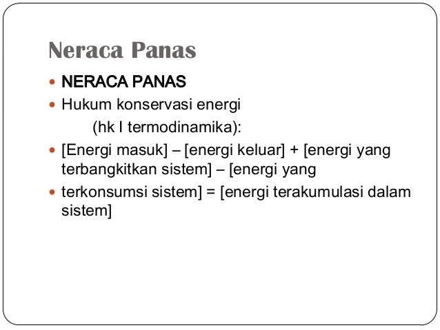 Neraca Panas NERACA PANAS Hukum konservasi energi(hk I termodinamika): [Energi masuk] – [energi keluar] + [energi yangt...