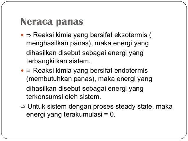 Neraca panas ⇒ Reaksi kimia yang bersifat eksotermis (menghasilkan panas), maka energi yangdihasilkan disebut sebagai ene...