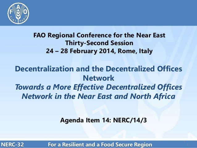 FAO Regional Conference for the Near East Thirty-Second Session 24 – 28 February 2014, Rome, Italy  Decentralization and t...
