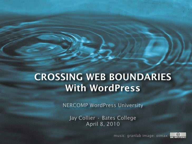 CROSSING WEB BOUNDARIES      With WordPress     NERCOMP WordPress University        Jay Collier • Bates College           ...