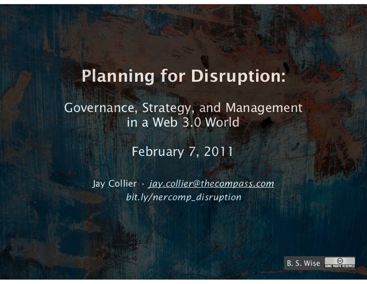 Planning for Disruption:Governance, Strategy, and Management         in a Web 3.0 World            February 7, 2011    Jay...