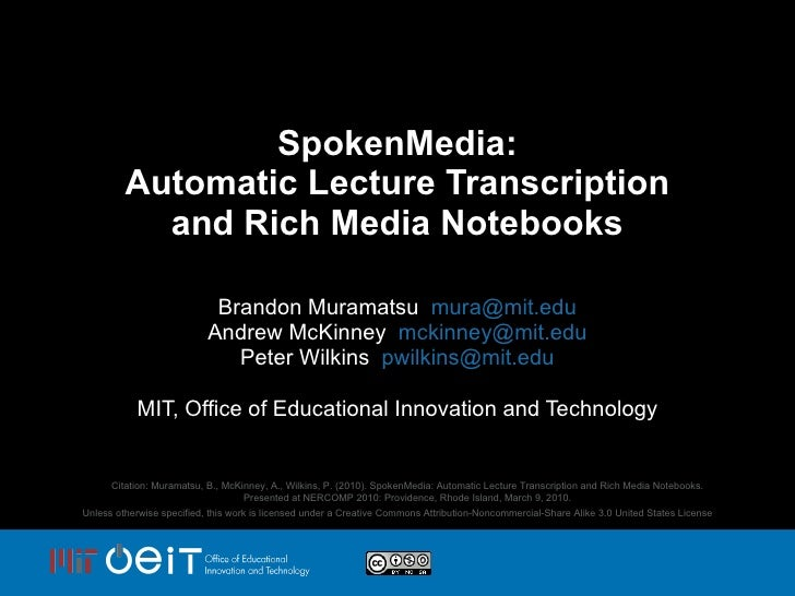 SpokenMedia: Automatic Lecture Transcription and Rich Media Notebooks Brandon Muramatsu  [email_address] Andrew McKinney  ...