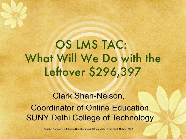 OS LMS TAC:  What Will We Do with the Leftover $296,397 Clark Shah-Nelson,  Coordinator of Online Education SUNY Delhi Col...