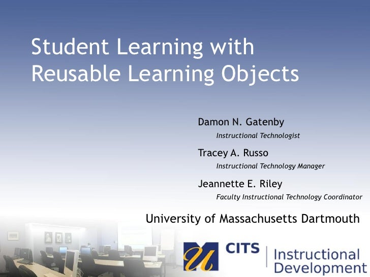 Student Learning with Reusable Learning Objects                    Damon N. Gatenby                       Instructional Te...