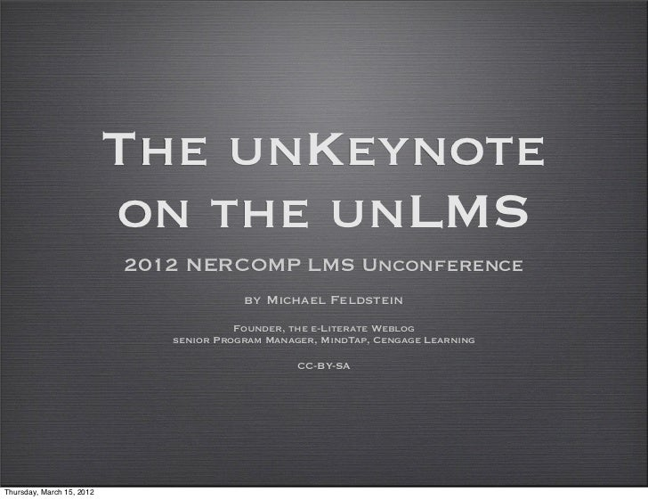 The unKeynote                           on the unLMS                           2012 NERCOMP LMS Unconference              ...