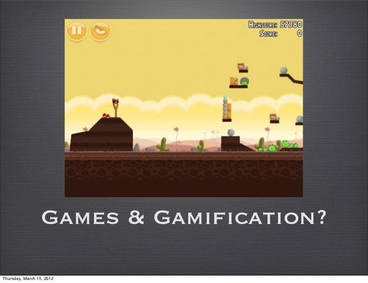 Games & Gamification?Thursday, March 15, 2012