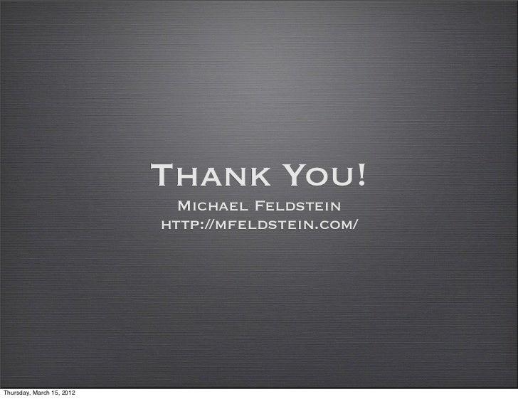 Thank You!                             Michael Feldstein                           http://mfeldstein.com/Thursday, March 1...