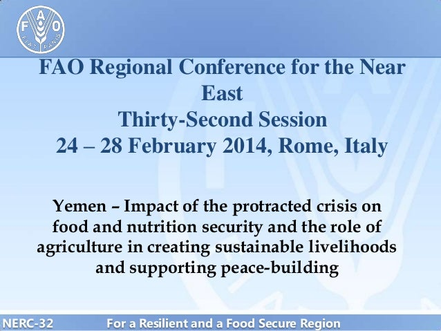 FAO Regional Conference for the Near East Thirty-Second Session 24 – 28 February 2014, Rome, Italy Yemen – Impact of the p...