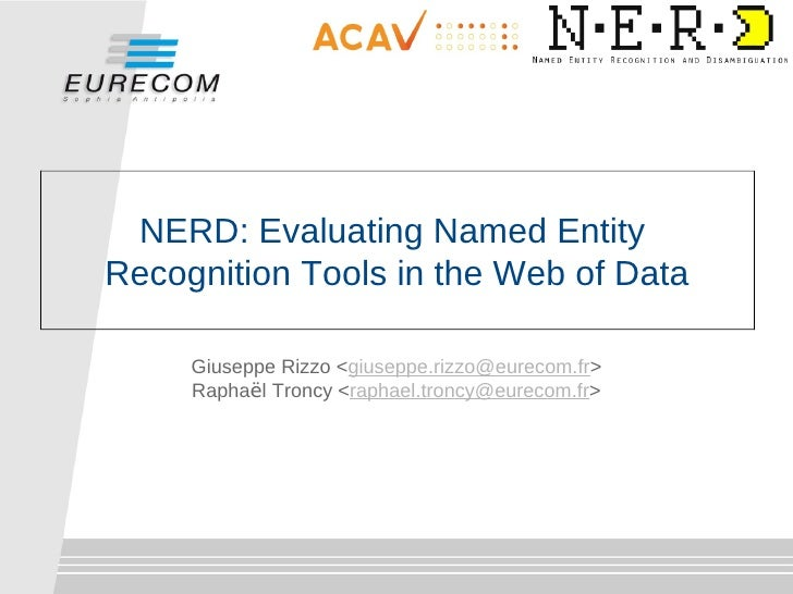 NERD: Evaluating Named EntityRecognition Tools in the Web of Data     Giuseppe Rizzo <giuseppe.rizzo@eurecom.fr>     Rapha...