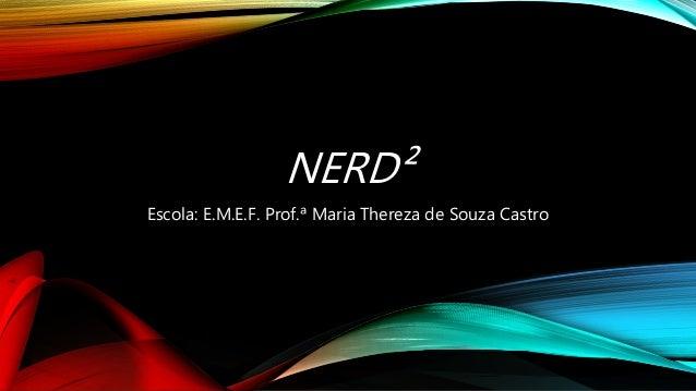 NERD² Escola: E.M.E.F. Prof.ª Maria Thereza de Souza Castro
