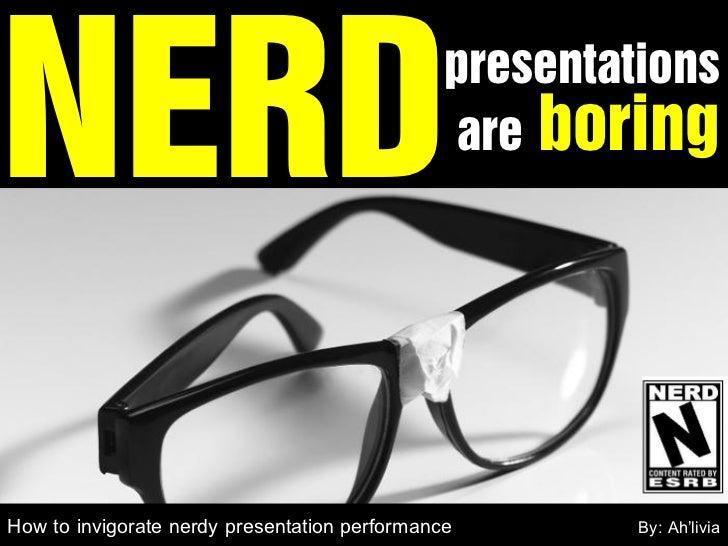 NERD                                           presentations                                               are boringHow t...