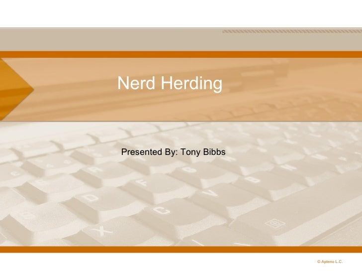 Nerd Herding  © Apteno L.C. Presented By: Tony Bibbs