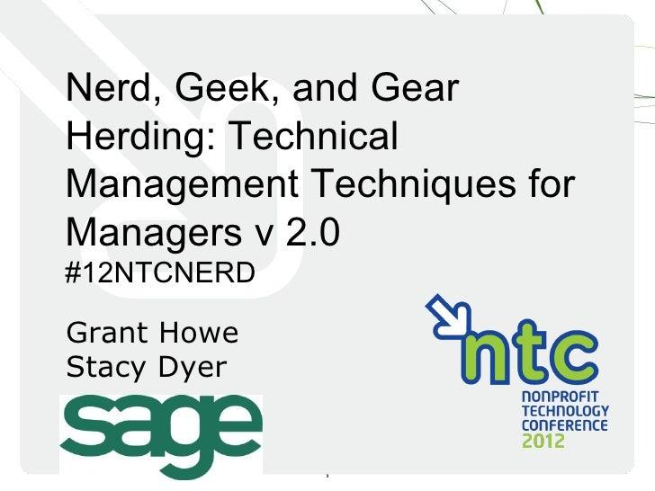 Nerd, Geek, and GearHerding: TechnicalManagement Techniques forManagers v 2.0#12NTCNERDGrant HoweStacy Dyer             1