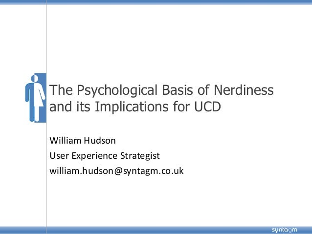 syntagm The Psychological Basis of Nerdiness and its Implications for UCD William Hudson User Experience Strategist willia...