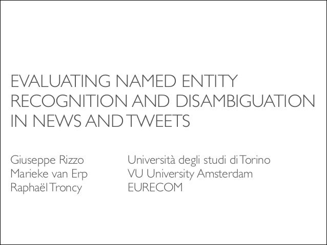 EVALUATING NAMED ENTITY RECOGNITION AND DISAMBIGUATION IN NEWS AND TWEETS Giuseppe Rizzo	   	   	   Università degli studi...